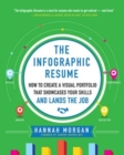 The Infographic Resume: How to Create a Visual Portfolio that Showcases Your Skills and Lands the Job - eBook