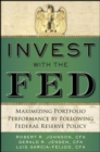 Invest with the Fed: Maximizing Portfolio Performance by Following Federal Reserve Policy - Book