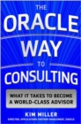 The Oracle Way to Consulting: What it Takes to Become a World-Class Advisor - Book
