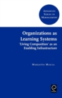Organizations as Learning Systems : 'Living Composition' as an Enabling Infrastructure - Book