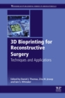 3D Bioprinting for Reconstructive Surgery : Techniques and Applications - eBook
