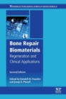 Bone Repair Biomaterials : Regeneration and Clinical Applications - Book