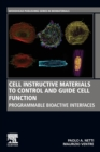 Cell Instructive Materials to Control and Guide Cell Function : Programmable Bioactive Interfaces - Book