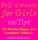 Self Esteem For Girls : 100 Tips for Raising Happy and Confident Children - Book