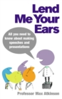 Lend Me Your Ears : All you need to know about making speeches and presentations - Book