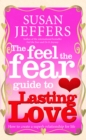 The Feel The Fear Guide To... Lasting Love : How to create a superb relationship for life - Book