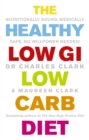 The Healthy Low GI Low Carb Diet : Nutritionally Sound, Medically Safe, No Willpower Needed! - Book
