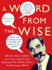 A Word From the Wise : All the witty wisdom you'll ever need in one lifetime from those who've already been there - Book