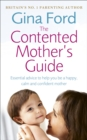 The Contented Mother's Guide : Essential advice to help you be a happy, calm and confident mother - Book