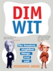 Dim Wit : The Funniest, Stupidest Things Ever Said - Book