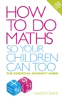 How to do Maths so Your Children Can Too : The essential parents' guide - Book
