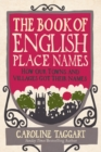 The Book of English Place Names : How Our Towns and Villages Got Their Names - Book