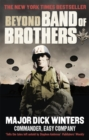 Beyond Band of Brothers : The War Memoirs of Major Dick Winters - Book