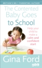 The Contented Baby Goes to School : Help your child to make a calm and confident start - Book
