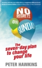 No Regrets on Sunday : The Seven-Day Plan to Change Your Life - Book