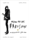 How To Be Parisian : Wherever You Are - Book
