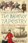 The Bayeux Tapestry : The Life Story of a Masterpiece - Book