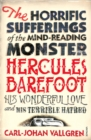The Horrific Sufferings Of The Mind-Reading Monster Hercules Barefoot : His Wonderful Love and his Terrible Hatred - Book