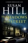 The Shadows in the Street : Simon Serrailler Book 5 - Book