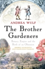 The Brother Gardeners : Botany, Empire and the Birth of an Obsession - Book