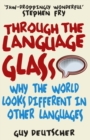 Through the Language Glass : Why The World Looks Different In Other Languages - Book