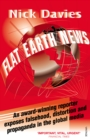 Flat Earth News : An Award-winning Reporter Exposes Falsehood, Distortion and Propaganda in the Global Media - Book