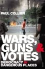 Wars, Guns and Votes : Democracy in Dangerous Places - Book