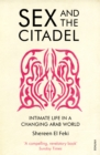 Sex and the Citadel : Intimate Life in a Changing Arab World - Book
