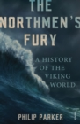 The Northmen's Fury : A History of the Viking World - Book