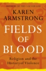 Fields of Blood : Religion and the History of Violence - Book