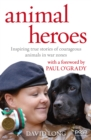 Animal Heroes : Inspiring true stories of courageous animals - Book
