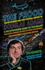 The Frood : The Authorised and Very Official History of Douglas Adams & The Hitchhiker's Guide to the Galaxy - Book