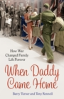 When Daddy Came Home : How War Changed Family Life Forever - Book