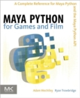 Maya Python for Games and Film : A Complete Reference for Maya Python and the Maya Python API - Book