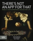 There's Not an App for That : Mobile User Experience Design for Life - Book