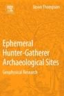 Ephemeral Hunter-Gatherer Archaeological Sites : Geophysical Research - eBook