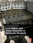 Lock Gates and Other Closures in Hydraulic Projects - Book