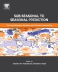 Sub-seasonal to Seasonal Prediction : The Gap Between Weather and Climate Forecasting - Book