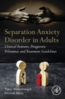 Separation Anxiety Disorder in Adults : Clinical Features, Diagnostic Dilemmas and Treatment Guidelines - eBook