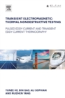 Transient Electromagnetic-Thermal Nondestructive Testing : Pulsed Eddy Current and Transient Eddy Current Thermography - eBook