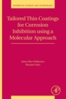 Tailored Thin Coatings for Corrosion Inhibition Using a Molecular Approach : Volume 23 - Book