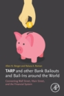 TARP and Other Bank Bailouts and Bail-Ins around the World : Connecting Wall Street, Main Street, and the Financial System - Book