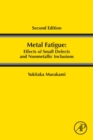 Metal Fatigue: Effects of Small Defects and Nonmetallic Inclusions - Book