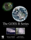 The GOES-R Series : A New Generation of Geostationary Environmental Satellites - Book