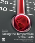 Taking the Temperature of the Earth : Steps towards Integrated Understanding of Variability and Change - Book