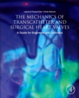 The Mechanics of Transcatheter and Surgical Heart Valves : A Guide for Engineers and Clinicians - Book