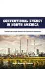 Conventional Energy in North America : Current and Future Sources for Electricity Generation - eBook