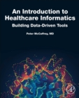 An Introduction to Healthcare Informatics : Building Data-Driven Tools - Book