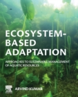 Ecosystem-Based Adaptation : Approaches to Sustainable Management of Aquatic Resources - Book