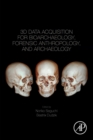 3D Data Acquisition for Bioarchaeology, Forensic Anthropology, and Archaeology - Book